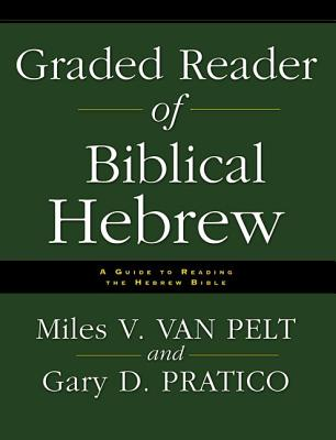 Graded Reader of Biblical Hebrew: A Guide to Reading the Hebrew Bible - Van Pelt, Miles V, and Pratico, Gary D