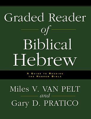 Graded Reader of Biblical Hebrew: A Guide to Reading the Hebrew Bible - Van Pelt, Miles V
