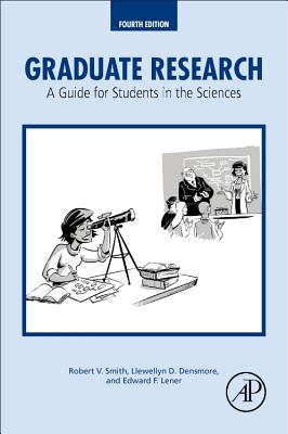 Graduate Research: A Guide for Students in the Sciences - Smith, Robert V, Vice President