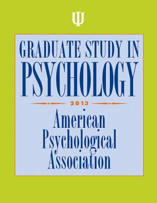 Graduate Study in Psychology, 2013 Edition - American Psychological Association (Editor)