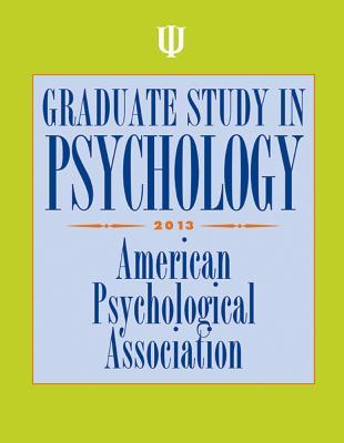 Graduate Study in Psychology, 2013 Edition - American Psychological Association (Editor)