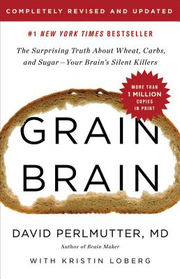Grain Brain: The Surprising Truth about Wheat, Carbs, and Sugar--Your Brain's Silent Killers - Loberg, Kristin, and Perlmutter, David, MD