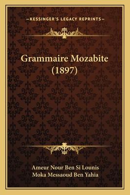 Grammaire Mozabite (1897) - Lounis, Ameur Nour Ben Si, and Yahia, Moka Messaoud Ben
