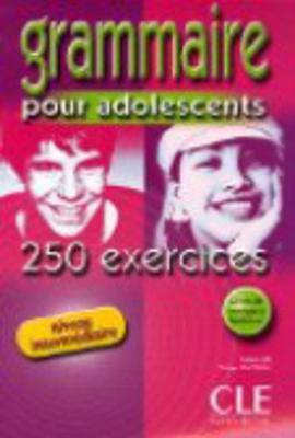 Grammaire Pour Adolescents, Niveau Intermediaire: 250 Exercises - Bie, Nathalie, and Santini, Philip