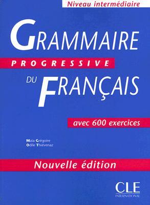 Grammaire Progressive Du Francais: Avec 600 Exercices - Gregoire, Maia, and Thievenaz, Odile