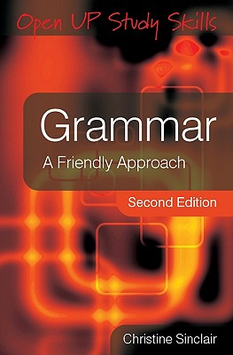 Grammar: A Friendly Approach - Sinclair, Christine