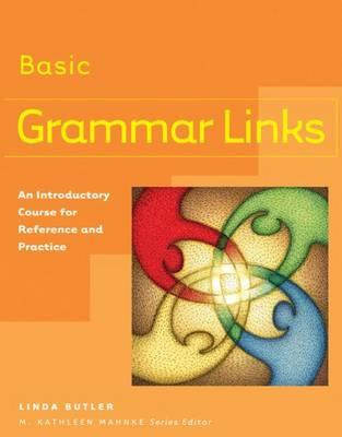 Grammar Links Basic: An Introductory Course for Reference and Practice - Butler, and Butler, Linda, and Mahnke, M Kathleen