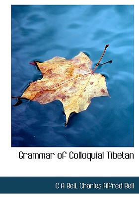 Grammar of Colloquial Tibetan - Bell, C A, and Bell, Charles Alfred
