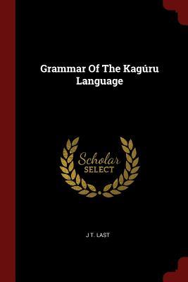 Grammar of the Kaguru Language - Last, J T