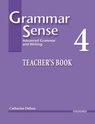 Grammar Sense 4 Teacher's Book: Advanced Grammar and Writing - Dalton, Catharine, and Bland, Susan, and Kesner Bland, Susan (Editor)