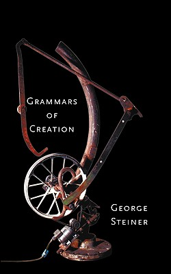 Grammars of Creation - Steiner, George, Mr.