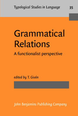 Grammatical Relations: A Functionalist Perspective - Givon, T (Editor)