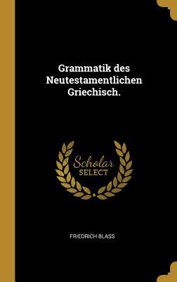 Grammatik Des Neutestamentlichen Griechisch. - Blass, Friedrich