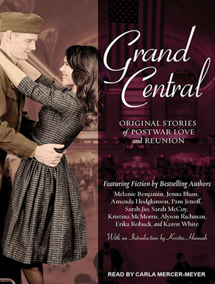 Grand Central: Original Stories of Postwar Love, and Reunion - White, Karen, and Blum, Jenna, and Jio, Sarah