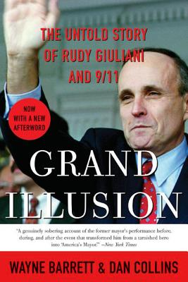 Grand Illusion: The Untold Story of Rudy Giuliani and 9/11 - Barrett, Wayne, and Collins, Dan, and Lenzer, Anna