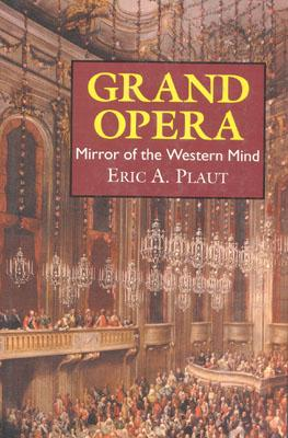 Grand Opera: Mirror of the Western Mind - Plaut, Eric A