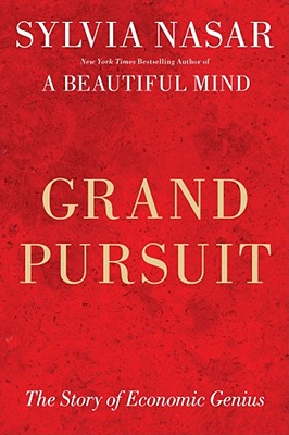 Grand Pursuit: The Story of Economic Genius - Nasar, Sylvia