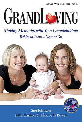 GrandLoving: Making Memories with Your Grandchildren - Johnson, Sue, Dr., and Carlson, Julie, and Bower, Elizabeth