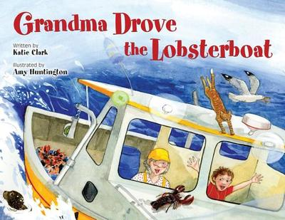 Grandma Drove the Lobsterboat - Clark, Katie