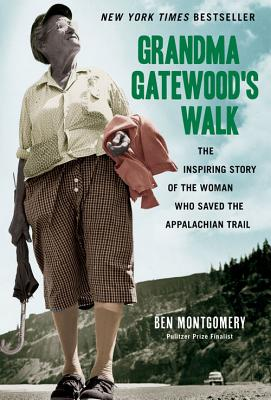 Grandma Gatewood's Walk: The Inspiring Story of the Woman Who Saved the Appalachian Trail - Montgomery, Ben