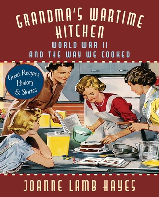 Grandma's Wartime Kitchen: World War II and the Way We Cooked - Hayes, Joanne Lamb, and Anderson, Jean