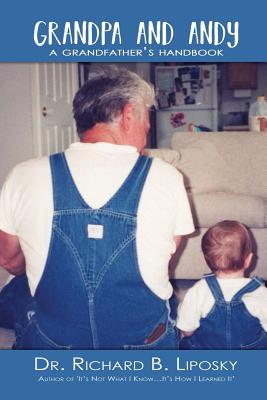 Grandpa and Andy: A Grandfather's Handbook - Liposky, Dr Richard B