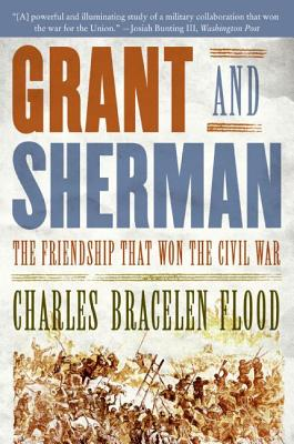Grant and Sherman: The Friendship That Won the Civil War - Flood, Charles Bracelen