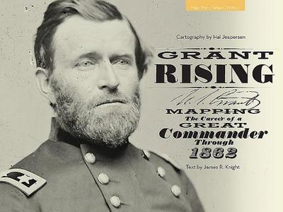 Grant Rising: Mapping the Career of a Great Commander Through 1862 - Jespersen, Hal, and Knight, James R, and Lombardy, Dana (Editor)