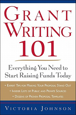 Grant Writing 101: Everything You Need to Start Raising Funds Today - Johnson, Victoria M
