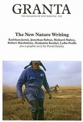 Granta 102: The New Nature Writing - Cowley, Jason (Editor), and Jamie, Kathleen, and Raban, Jonathan