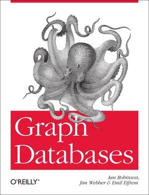 Graph Databases - Robinson, Ian, and Webber, Jim, and Eifrem, Emil