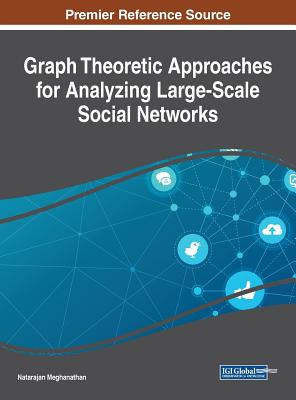 Graph Theoretic Approaches for Analyzing Large-Scale Social Networks - Meghanathan, Natarajan (Editor)