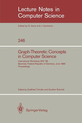 Graph-Theoretic Concepts in Computer Science: International Workshop Wg '86 Bernried, Federal Republic of Germany, June 17-19, 1986, Proceedings - Tinhofer, Gottfried (Editor), and Schmidt, Gunther (Editor)