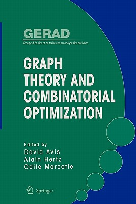 Graph Theory and Combinatorial Optimization - Avis, David (Editor), and Hertz, Alain (Editor), and Marcotte, Odile (Editor)