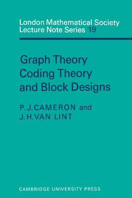 Graph Theory, Coding Theory and Block Designs - Cameron, P. J., and Lint, J. H. van