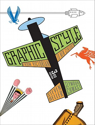 Graphic Style: From Victorian to New Century - Heller, Steven, and Chwast, Seymour