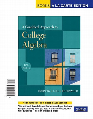 Graphical Approach to College Algebra, A, Books a la Carte Edition - Hornsby, John S, and Lial, Margaret L, and Rockswold, Gary K