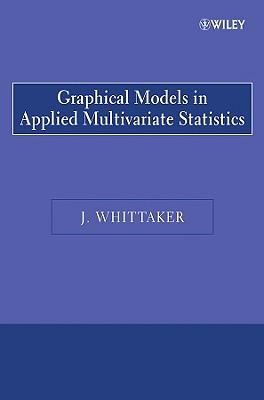 Graphical Models in Applied Multivariate Statistics - Whittaker, Joe