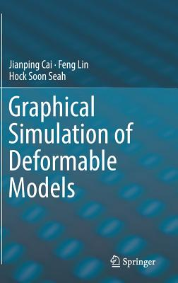 Graphical Simulation of Deformable Models - Cai, Jianping, and Lin, Feng, and Seah, Hock Soon