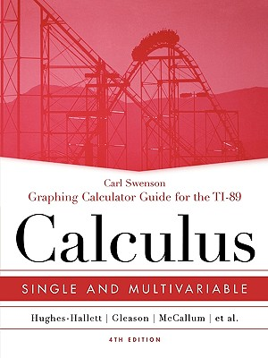 Graphing Calculator Guide for the TI-89 to Accompany Calculus: Single and Multivariable - Swenson, Carl