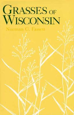 Grasses of Wisconsin: Taxonomy, Ecology, & Distribution of the Gramineae - Fassett, Norman C