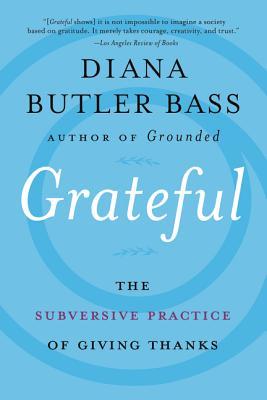 Grateful: The Subversive Practice of Giving Thanks - Bass, Diana Butler