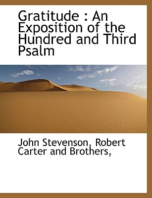 Gratitude: An Exposition of the Hundred and Third Psalm - Stevenson, John, and Robert Carter and Brothers, Carter And Brothers (Creator), and Carter, Robert (Creator)