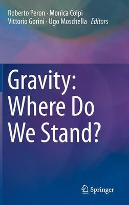 Gravity: Where Do We Stand? - Peron, Roberto (Editor), and Colpi, Monica (Editor), and Gorini, Vittorio (Editor)