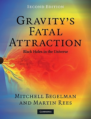 Gravity's Fatal Attraction: Black Holes in the Universe - Begelman, Mitchell, and Rees, Martin, Lord