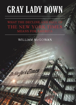 Gray Lady Down: What the Decline and Fall of the New York Times Means for America -