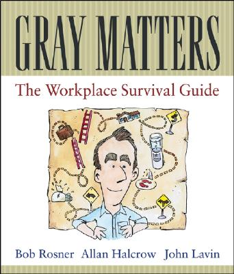 Gray Matters: The Workplace Survival Guide - Rosner, Bob, and Halcrow, Allan, and Lavin, John, C.S.
