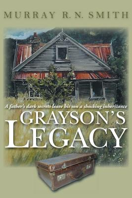 Grayson's Legacy: A Father's Dark Secrets Leave His Son a Shocking Inheritance - Smith, Murray R N