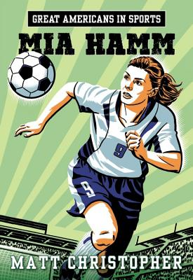 Great Americans in Sports: Mia Hamm - Christopher, Matt