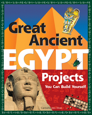 Great Ancient Egypt Projects: You Can Build Yourself - Van Vleet, Carmella